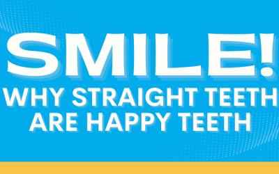 Smile! Why Straight Teeth Are Happy Teeth
